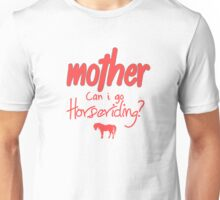 Mother Can I go Horseriding Unisex T-Shirt