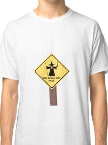 YOU SHALL NOT PASS roadsign Classic T-Shirt