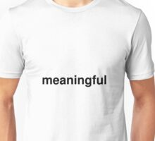 meaningful Unisex T-Shirt