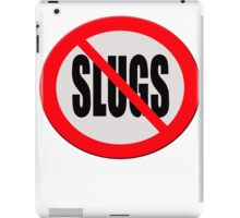 Warning sign - no slugs iPad Case/Skin