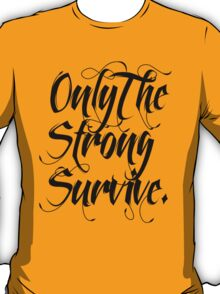 ONLY THE STRONG SURVIVE. T-Shirt