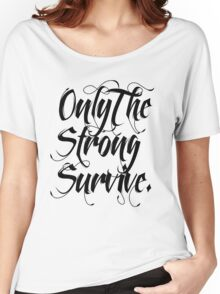 ONLY THE STRONG SURVIVE. Women's Relaxed Fit T-Shirt