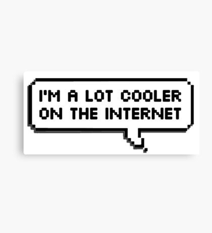 I'm a Lot Cooler On The Internet  Canvas Print