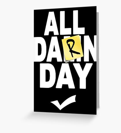 'All Damn Day' Parody. Greeting Card