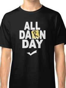 'All Damn Day' Parody. Classic T-Shirt
