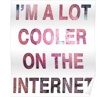 I'm a Lot Cooler On The Internet. Poster