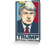 We Shall Overcomb Donald Trump Greeting Card