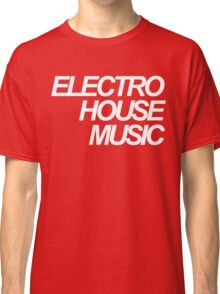 ELECTRO HOUSE MUSIC Classic T-Shirt