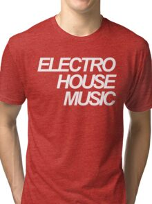 ELECTRO HOUSE MUSIC Tri-blend T-Shirt