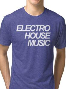ELECTRO HOUSE MUSIC Tri-blend T-Shirt