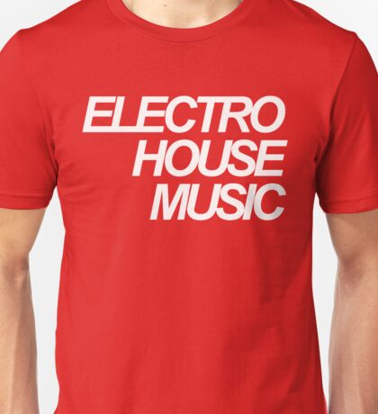 ELECTRO HOUSE MUSIC Unisex T-Shirt