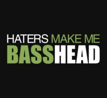 Haters Make Me Basshead by DropBass