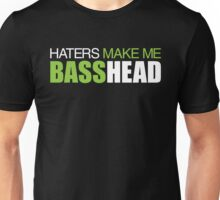 Haters Make Me Basshead Unisex T-Shirt