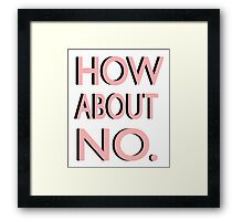 """""""How About No"""" Framed Print"""