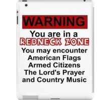 WARNING: YOU ARE IN A REDNECK ZONE iPad Case/Skin