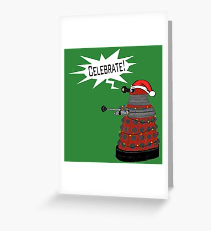 "Festive Dalek -- ""Celebrate!"" Greeting Card"