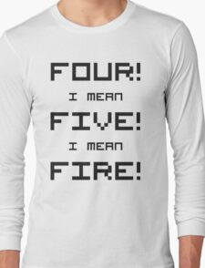 Four! I mean Five! I mean Fire! T-Shirt