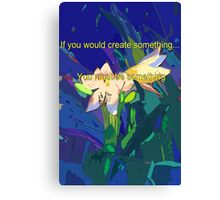 If you would create something... Canvas Print