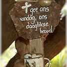 GIVE US THIS DAY OUR DAILY BREAD - GEE ONS VANDAG ONS DAAGLIKSE BROOD by Magaret Meintjes