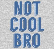 Not Cool Bro One Piece - Long Sleeve