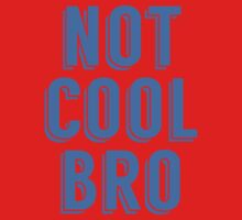 Not Cool Bro Baby Tee