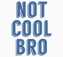 Not Cool Bro Kids Tee