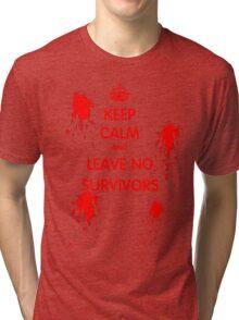 Keep Calm And Leave No Survivors Tri-blend T-Shirt