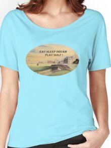 Eat Sleep Dream Play Golf - St Andrews Golf Course Scotland Women's Relaxed Fit T-Shirt