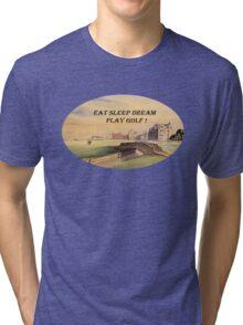 Eat Sleep Dream Play Golf - St Andrews Golf Course Scotland Tri-blend T-Shirt