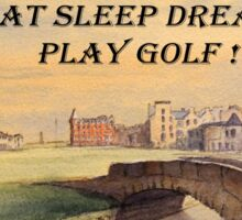 Eat Sleep Dream Play Golf - St Andrews Golf Course Scotland Sticker