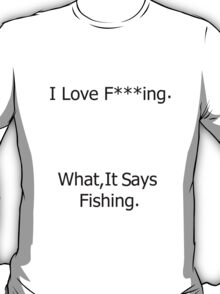What It Says Fishing T-Shirt
