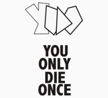 YODO- You only die once by limra1n