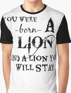 You Were Born A Lion And A Lion You Will Stay Graphic T-Shirt