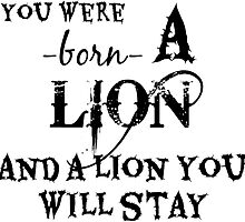 You Were Born A Lion And A Lion You Will Stay by theLadyofShalot