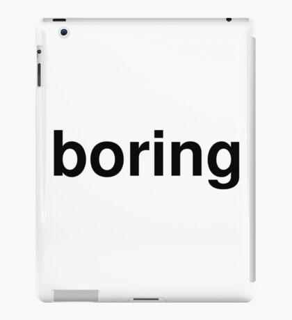 boring iPad Case/Skin
