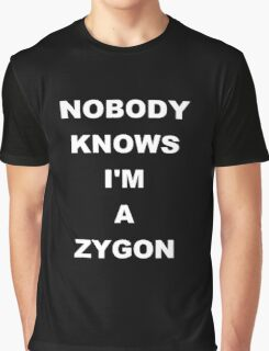 Nobody Knows I'm A Zygon Graphic T-Shirt