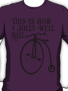 This is how I jolly well roll T-Shirt