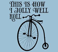 This is how I jolly well roll Unisex T-Shirt