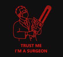 Trust me, I'm a surgeon Unisex T-Shirt