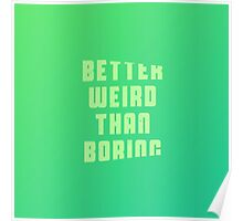 Better weird than boring Poster