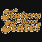Haters Gonna Hate! by beone