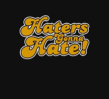 Haters Gonna Hate! Unisex T-Shirt