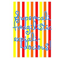 supercalifragilisticexpialidocious! I Mary Poppins Photographic Print