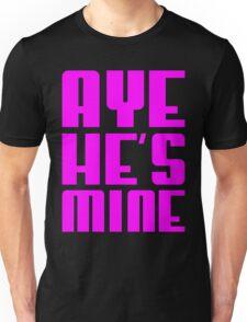 AYE HE'S MINE Unisex T-Shirt