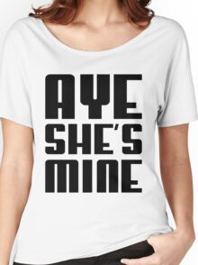 AYE SHE'S MINE Women's Relaxed Fit T-Shirt
