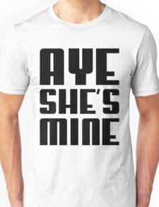 AYE SHE'S MINE Unisex T-Shirt