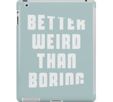 Better weird than boring iPad Case/Skin