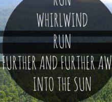 Run, Whirlwind, Run (Girls Like You) Sticker