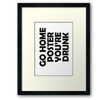 Go Home T-shirt, You're Drunk Framed Print