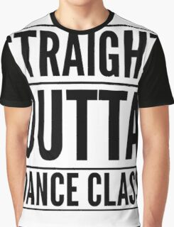 Straight Outta Dance Class (Black on transparent) Graphic T-Shirt